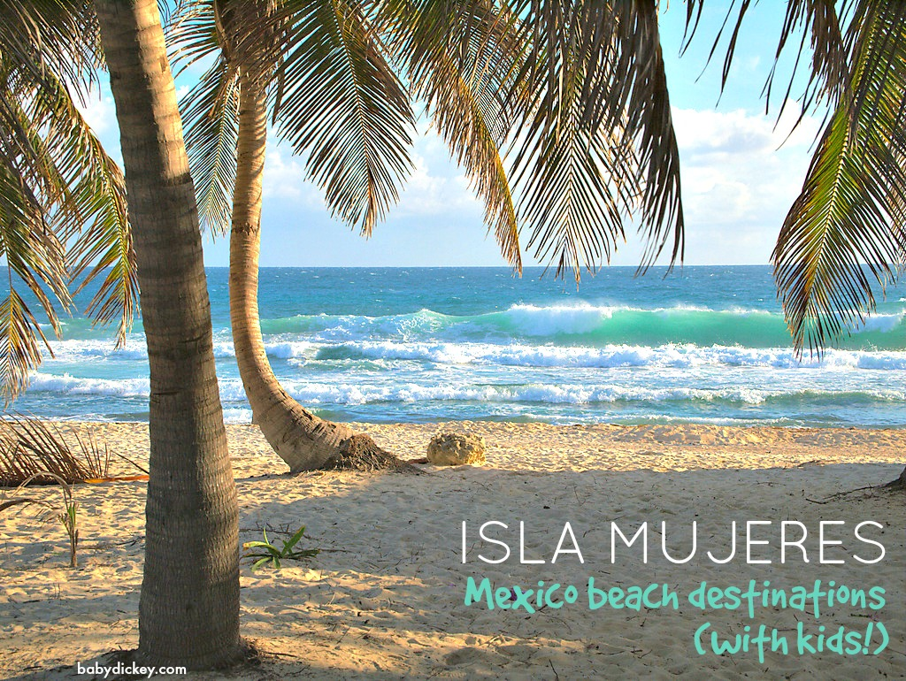 Isla Mujeres: Mexico beach destinations with kids