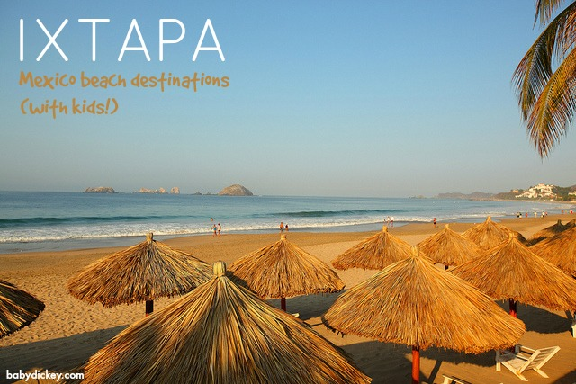 Ixtapa: Mexico beach destinations with kids