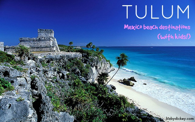 Tulum Mexico beach destinations with kids